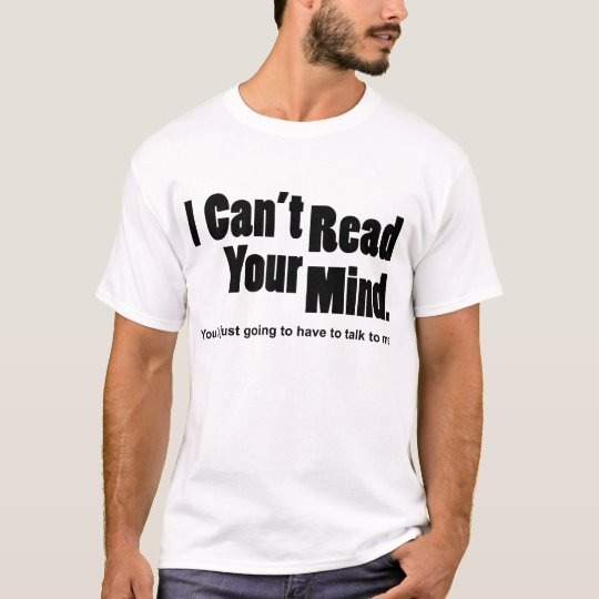 I can't read your mind T-Shirt