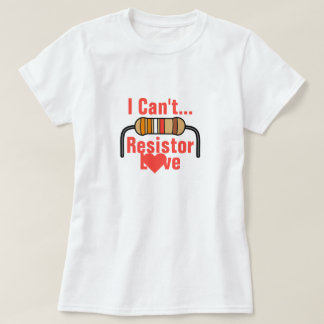 I Can't Resistor Love T-Shirt