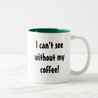 I can't see without my coffee! Two-Tone coffee mug