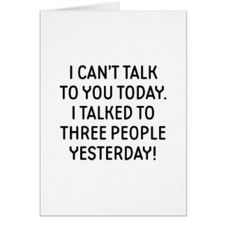 I Can't Talk To You Today Card