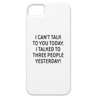 I Can't Talk To You Today iPhone 5 Cover