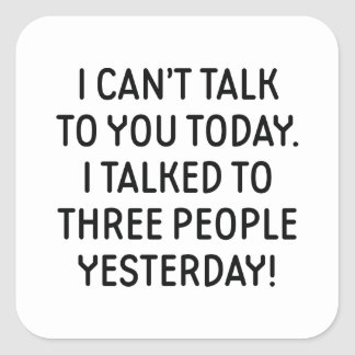I Can't Talk To You Today Square Sticker