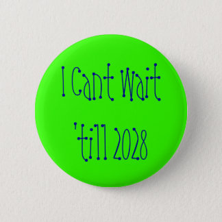 I Cant Wait 'till 2028 2 Inch Round Button