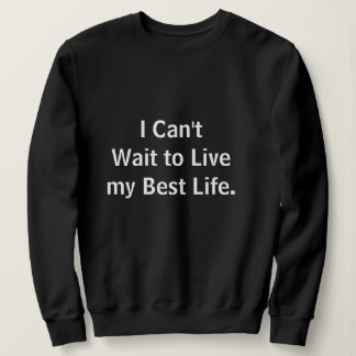 I Can't Wait to Live My Best Life Sweatshirt