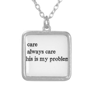 i care i always care this is my problem2 silver plated necklace
