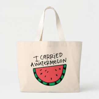 I carried a watermelon. large tote bag