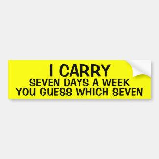 I CARRY 7 DAYS A WEEK BUMPER STICKER