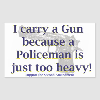 I carry a Gun Because a policeman is just to Heavy