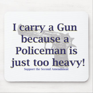 I carry a Gun Because a policeman is just to Heavy Mouse Pad