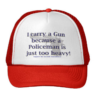 I carry a Gun Because a policeman is just to Heavy Trucker Hat