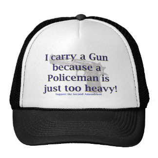 I carry a Gun because a Policeman is to heavy Trucker Hat
