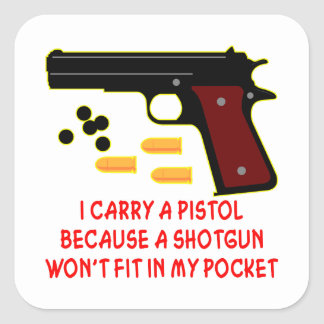 I Carry A Pistol A Shotgun Won t Fit In My Pocket Stickers