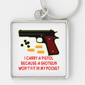 I Carry A Pistol A Shotgun Won't Fit In My Pocket Silver-Colored Square Keychain