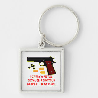 I Carry A Pistol A Shotgun Won't Fit In My Purse Key Chains