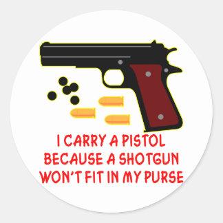 I Carry A Pistol A Shotgun Won't Fit In My Purse Round Sticker