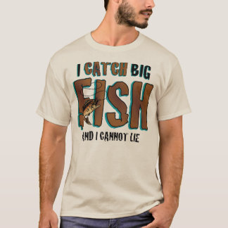 I Catch Big Fish T-Shirt