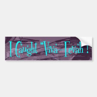 """""""I Caught Viva-Fevah"""" Bumper Sticker"""