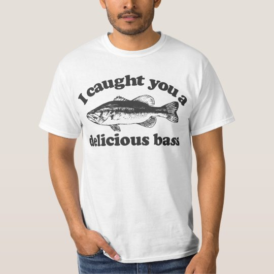 I Caught You A Delicious Bass T-Shirt