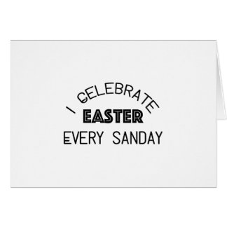 I Celebrate Easter Every Sunday Funny Card