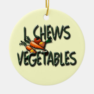 I Chews Vegetables Garden Ceramic Ornament