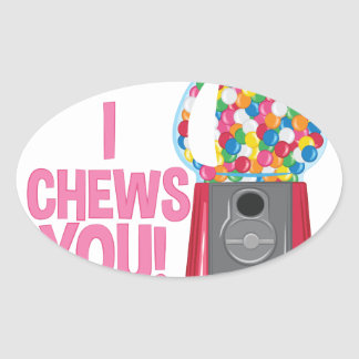 I Chews You Oval Sticker