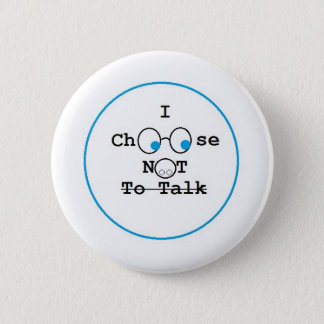 I Choose Not To Talk Button