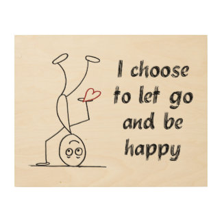 I choose to let go and be happy wood prints