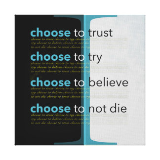 I Choose To Trust, To Try, To Believe, Not Die Canvas Print