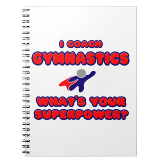 I Coach Gymnastics .. What's Your Superpower? Notebook