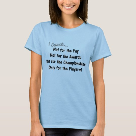 I Coach... Not For... - Coach Products T-Shirt