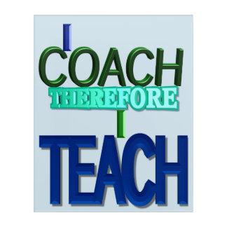 I Coach Therefore I Teach Acrylic Wall Art