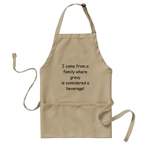 I come from a family where gravy is considered a b apron