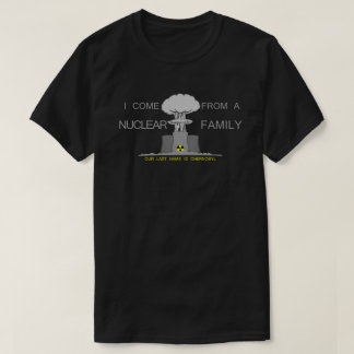 I Come From a Nuclear Family T-Shirt