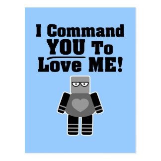 I Command You To Love Me Robot Postcard