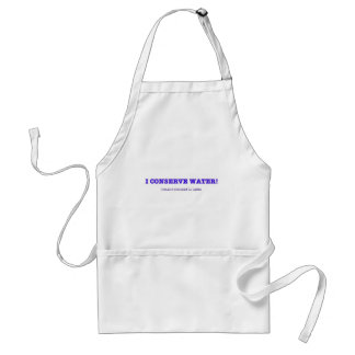 I Conserve Water, I haven't showered in weeks Standard Apron