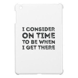I Consider On Time To Be When I Get There Case For The iPad Mini
