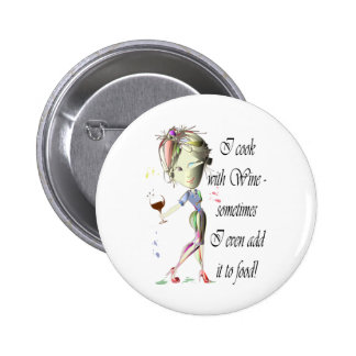 I cook with Wine, sometimes add to food Funny Gift 2 Inch Round Button