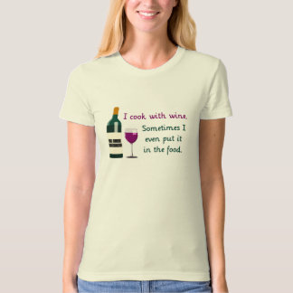 I Cook with Wine...Sometimes in the Food Tees
