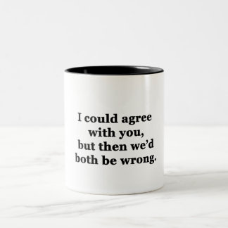I Could Agree With You Coffee Mug