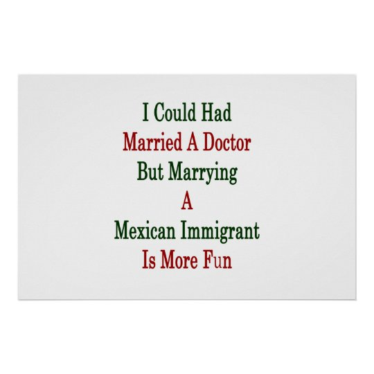 I Could Had Married A Doctor But Marrying A Mexica Poster