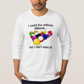 I Could Live Without Billiards T-Shirt