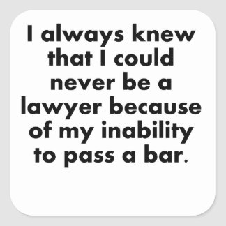 I Could Never Be A Lawyer Square Sticker