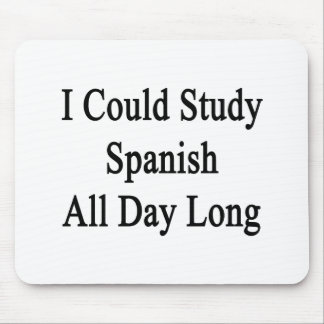 I Could Study Spanish All Day Long Mouse Pad