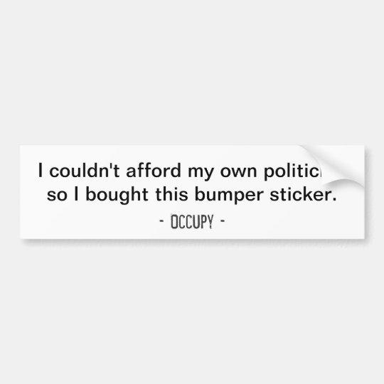 I couldn't afford my own politician... Bumper Bumper Sticker