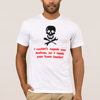 I couldn't repair your brakes, so I mad... T-Shirt