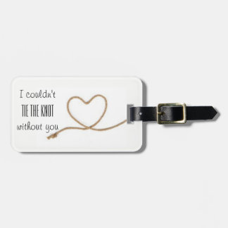 I couldn't tie the knot without you luggage tag