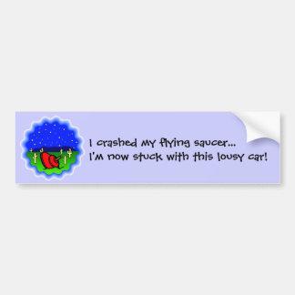 I crashed my flying saucer... bumper sticker