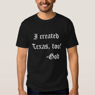 I created Texas, too! God. Tees