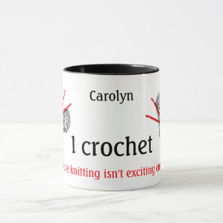 I crochet because knitting isn't exciting enough mug