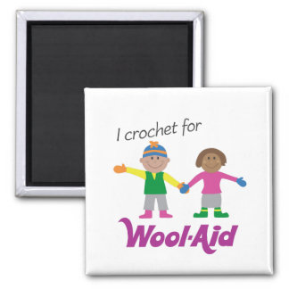 I Crochet for Wool-Aid magnet